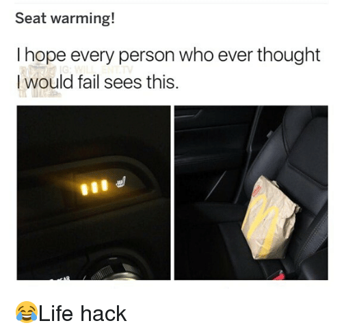 Fail, Memes, and Hope: Seat warming!  I hope every person who ever thought  I would fail sees this. 😂Life hack