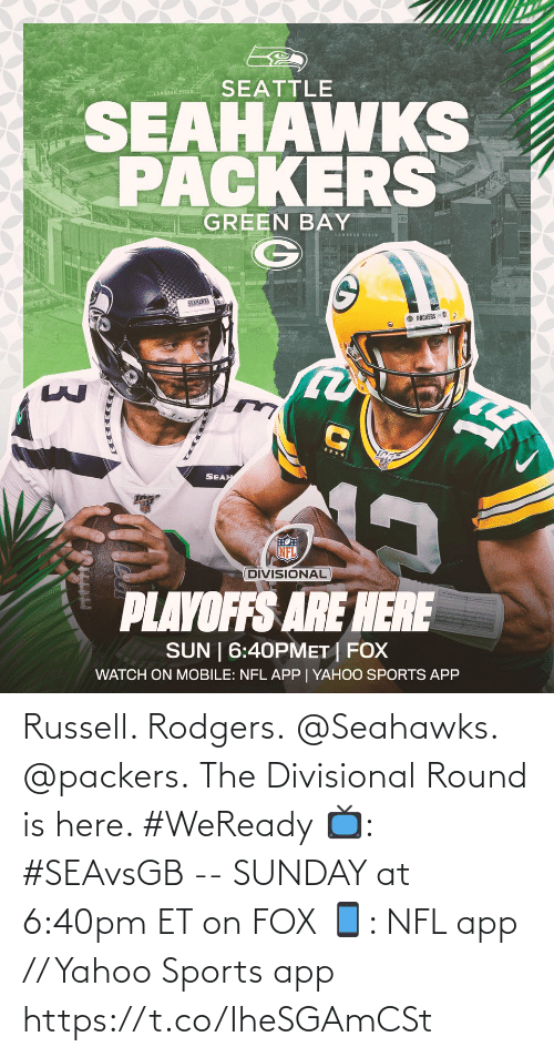 green bay: SEATTLE  AMBEAREIELD  SEAHAWKS  PACKERS  GREEN BAY  SEAHAWNS  O PACKERS  SEAH  NFL  DIVISIONAL  PLAYOFFS ARE HERE  SUN | 6:40PMET | FOX  WATCH ON MOBILE: NFL APP | YAHOO SPORTS APP Russell. Rodgers. @Seahawks. @packers. The Divisional Round is here. #WeReady  📺: #SEAvsGB -- SUNDAY at 6:40pm ET on FOX 📱: NFL app // Yahoo Sports app https://t.co/IheSGAmCSt