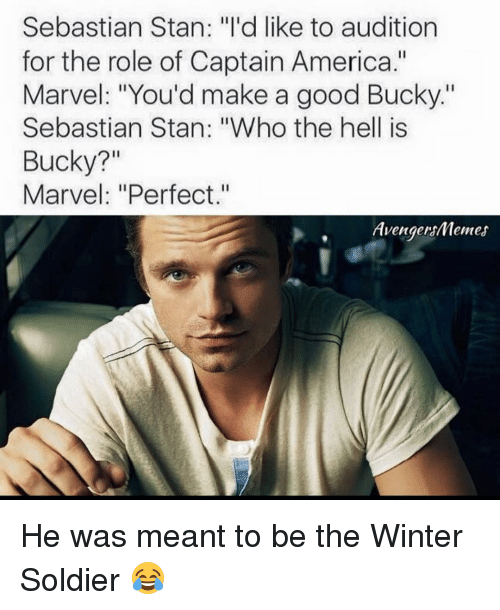 """Avengers Meme: Sebastian Stan: """"I'd like to audition  for the role of Captain America.""""  Marvel: """"You'd make a good Bucky.""""  Sebastian Stan: """"Who the hell is  Bucky?  Marvel: """"Perfect.""""  Avengers/Memes He was meant to be the Winter Soldier 😂"""