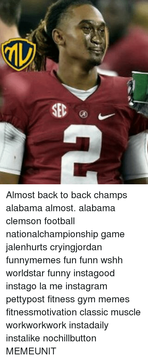 Back to Back, Memes, and Worldstar: SEC Almost back to back champs alabama almost. alabama clemson football nationalchampionship game jalenhurts cryingjordan funnymemes fun funn wshh worldstar funny instagood instago la me instagram pettypost fitness gym memes fitnessmotivation classic muscle workworkwork instadaily instalike nochillbutton MEMEUNIT