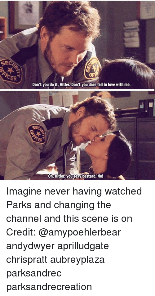 Fall, Love, and Memes: SEC  Don't you do it, Hitler. Don't you dare fall in love with me.  SEC  0h, Hitler, you sexy bastard. No! Imagine never having watched Parks and changing the channel and this scene is on Credit: @amypoehlerbear andydwyer aprilludgate chrispratt aubreyplaza parksandrec parksandrecreation