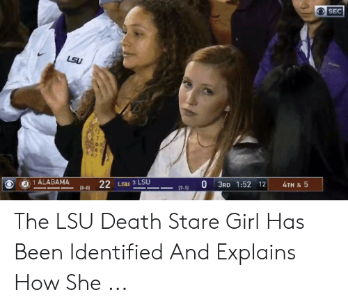stare girl: SEC  LSU  0. ALABAMA ta-e, 22 Lsu 3 LSU-17-1) 0 3RD 1:52 12 4TH & 5 The LSU Death Stare Girl Has Been Identified And Explains How She ...
