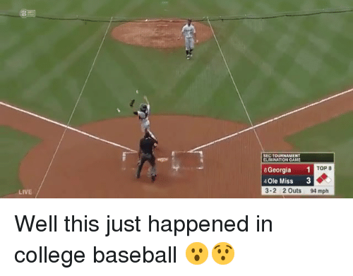 Baseball, College, and Mlb: SEC TOURNAMENT  ELIMINATION GAME  8 Georgia 1  4Ole Miss 3  3-2 2 Outs 94 mph  TOP 8  LIVE Well this just happened in college baseball 😮😯