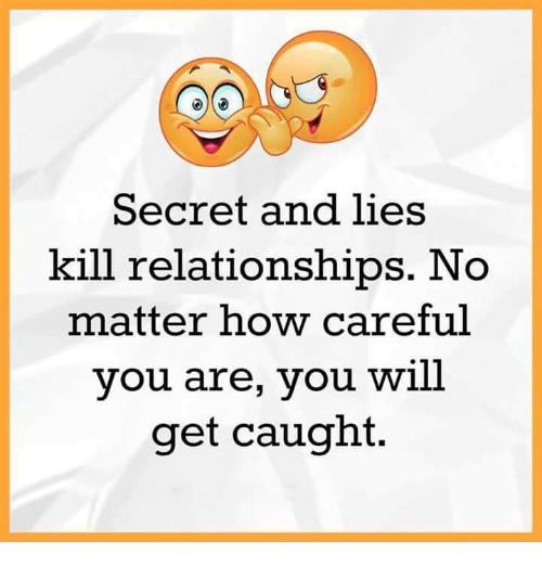 memes: Secret and lies  kill relationships. No  matter how careful  you are, you will  get caught
