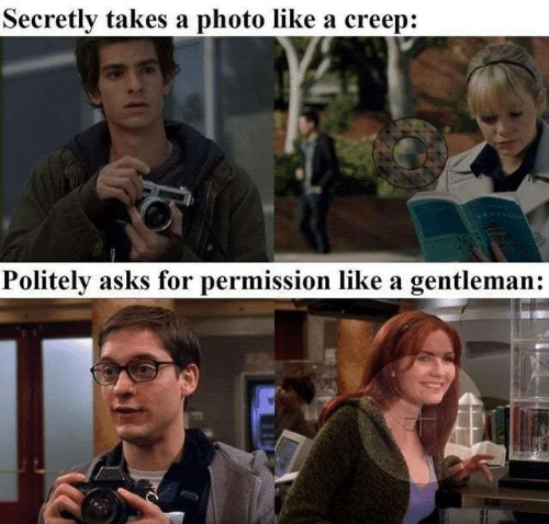 creep: Secretly takes a photo like a creep:  Politely asks for permission like a gentleman:
