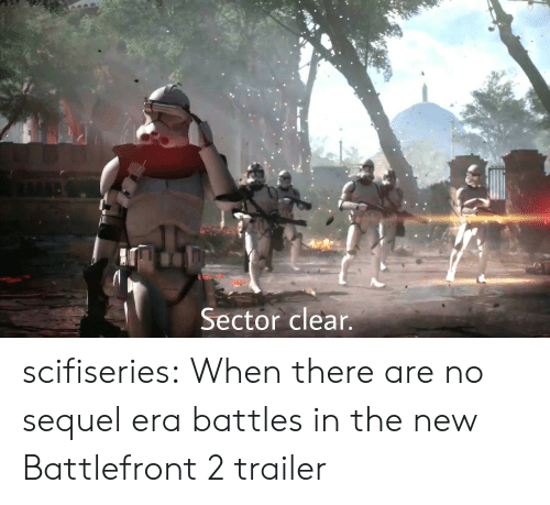 battlefront 2: Sector clear scifiseries:  When there are no sequel era battles in the new Battlefront 2 trailer