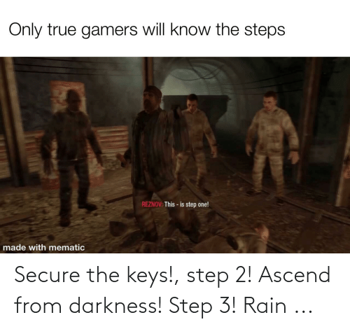 the keys: Secure the keys!, step 2! Ascend from darkness! Step 3! Rain ...