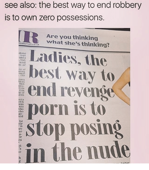 Memes, Zero, and Best: see also the best way to end robbery  is to own zero possessions.  Are you thinking  what she's thinking?  Ladies, the  clone  but  best way to  the  with  revenH  porn is to  ors  uld  Stop posing  diy  in the nude