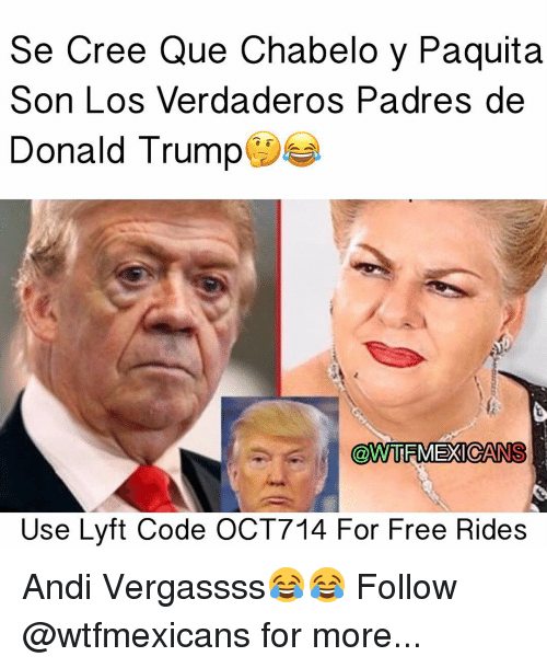 lyft code: See Cree Que Chabelo y Paquita  Son Los Verdaderos Padres de  Donald Trump  @WTRMEXICANS  Use Lyft Code OCT714 For Free Rides Andi Vergassss😂😂 Follow @wtfmexicans for more...
