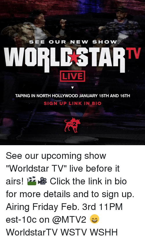 """Memes, Mtv, and Worldstar: SEE O UR NE VV SHO w  WORLC STAR  LIVE  TAPING IN NORTH HOLLYWOOD JANUARY 15TH AND 16TH  SIGN UP LINK IN BIO  MTV See our upcoming show """"Worldstar TV"""" live before it airs! 🎬🎥 Click the link in bio for more details and to sign up. Airing Friday Feb. 3rd 11PM est-10c on @MTV2 😄 WorldstarTV WSTV WSHH"""