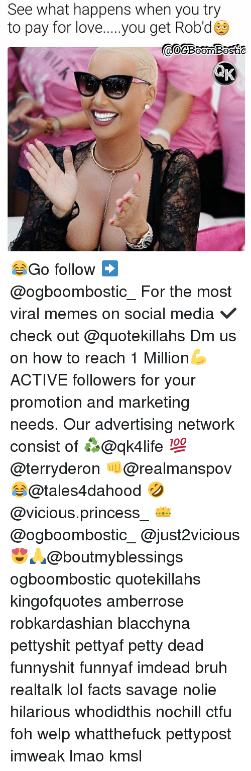 Bruh, Ctfu, and Facts: See what happens when you try  to pay for love....you get Rob'd 😂Go follow ➡@ogboombostic_ For the most viral memes on social media ✔check out @quotekillahs Dm us on how to reach 1 Million💪ACTIVE followers for your promotion and marketing needs. Our advertising network consist of ♻@qk4life 💯@terryderon 👊@realmanspov 😂@tales4dahood 🤣@vicious.princess_ 👑@ogboombostic_ @just2vicious😍🙏@boutmyblessings ogboombostic quotekillahs kingofquotes amberrose robkardashian blacchyna pettyshit pettyaf petty dead funnyshit funnyaf imdead bruh realtalk lol facts savage nolie hilarious whodidthis nochill ctfu foh welp whatthefuck pettypost imweak lmao kmsl