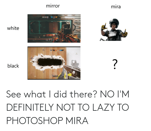mira: See what I did there? NO I'M DEFINITELY NOT TO LAZY TO PHOTOSHOP MIRA