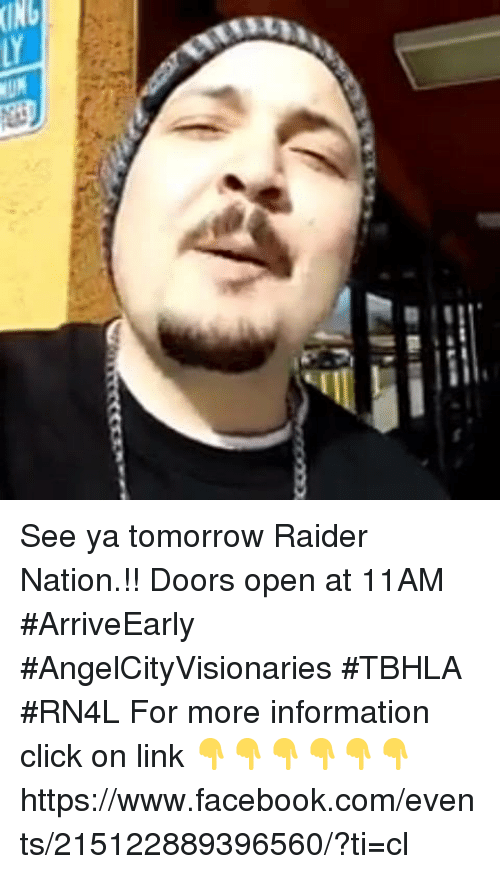 See Ya Tomorrow: See ya tomorrow Raider Nation.!! Doors open at 11AM #ArriveEarly #AngelCityVisionaries #TBHLA #RN4L  For more information click on link 👇👇👇👇👇👇 https://www.facebook.com/events/215122889396560/?ti=cl