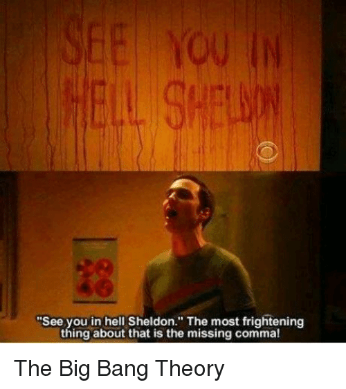 """Big Bang Theory: """"See you in hell Sheldon. The most frightening  thing about that is the missing comma! The Big Bang Theory"""