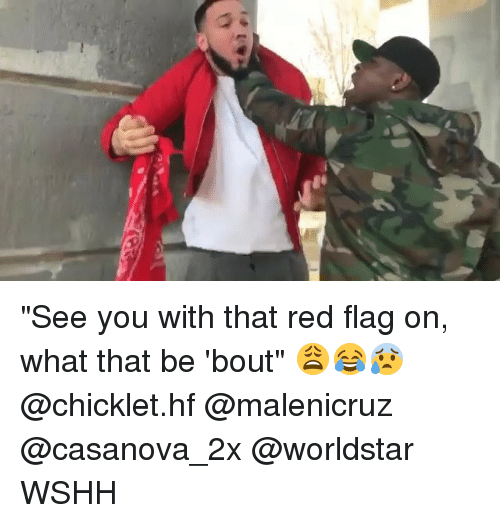 """red flag: """"See you with that red flag on, what that be 'bout"""" 😩😂😰 @chicklet.hf @malenicruz @casanova_2x @worldstar WSHH"""