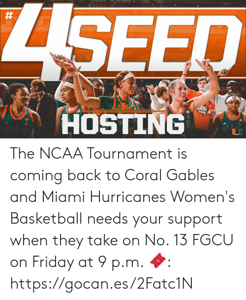 miami hurricanes: SEED  ANE  HOSTING The NCAA Tournament is coming back to Coral Gables and Miami Hurricanes Women's Basketball needs your support when they take on No. 13 FGCU on Friday at 9 p.m.  🎟: https://gocan.es/2Fatc1N