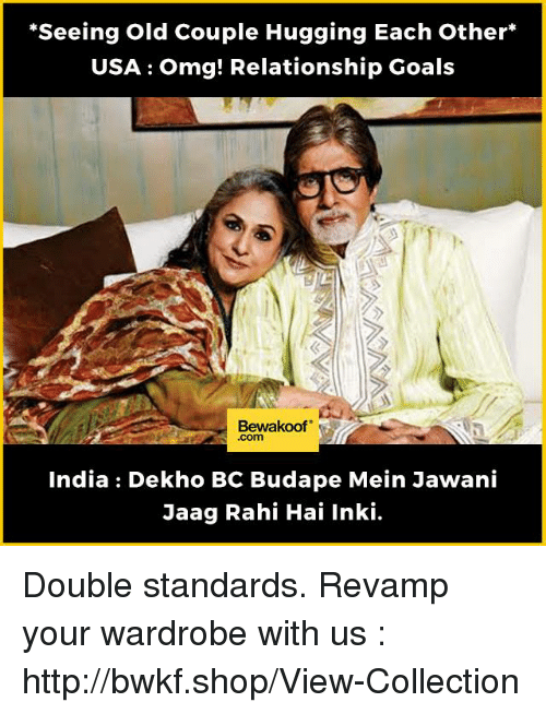 "Goals, Memes, and Omg: ""Seeing Old Couple Hugging Each other  USA omg! Relationship Goals  Bewakoof  India Dekho BC Budape Mein Jawani  Jaag Rahi Hai Inki. Double standards.   Revamp your wardrobe with us : http://bwkf.shop/View-Collection"