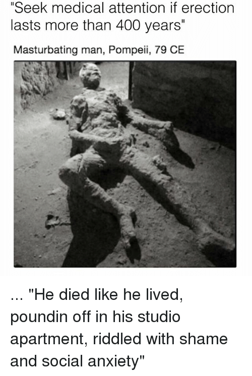 """Memes, Anxiety, and 🤖: Seek medical attention if erection  lasts more than 400 years""""  Masturbating man, Pompeii, 79 CE ... """"He died like he lived, poundin off in his studio apartment, riddled with shame and social anxiety"""""""