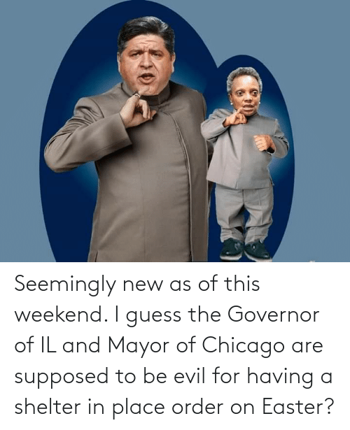 mayor: Seemingly new as of this weekend. I guess the Governor of IL and Mayor of Chicago are supposed to be evil for having a shelter in place order on Easter?