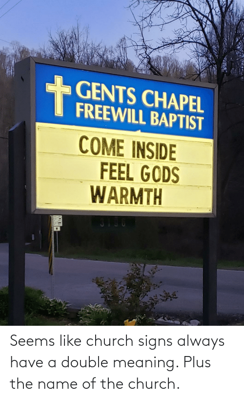 name of: Seems like church signs always have a double meaning. Plus the name of the church.