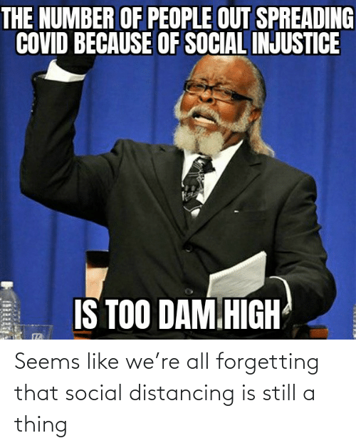Forgetting: Seems like we're all forgetting that social distancing is still a thing