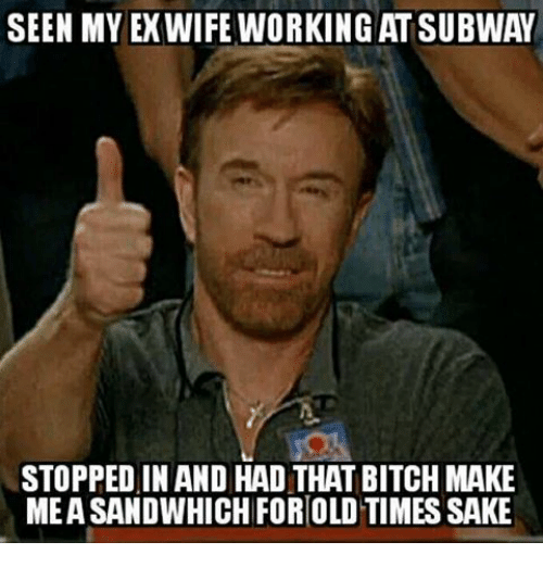 Memes, 🤖, and Subways: SEEN MY EX WIFE WORKING AT SUBWAY  STOPPED IN AND HAD THAT BITCH MAKE  MEASANDWHICH FORIOLDTIMESSAKE