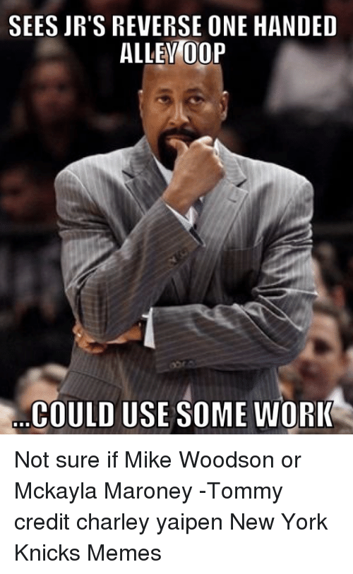 mckayla maroney: SEES JR'S REVERSE ONE HANDED  ALLEY OOP  COULD USE SOME WORK Not sure if Mike Woodson or Mckayla Maroney -Tommy credit charley yaipen New York Knicks Memes