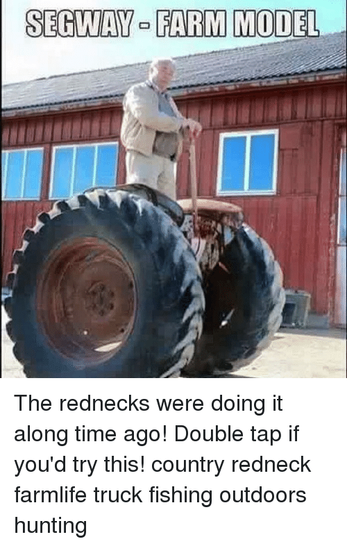 Segway: SEGWAY FAR MODEL The rednecks were doing it along time ago! Double tap if you'd try this! country redneck farmlife truck fishing outdoors hunting