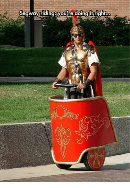 Segway: Segway riding you re doing right...