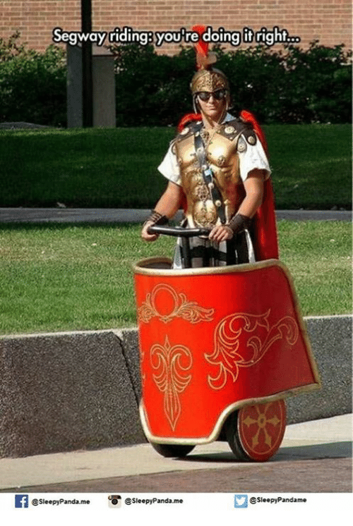 Youre Doing It Right: Segway riding youre doing it right.  @Sleepy Pandame  @sleepy Panda me Sleepy Panda me