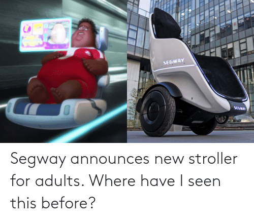 Segway: SEGWAY  SEGWAY Segway announces new stroller for adults. Where have I seen this before?