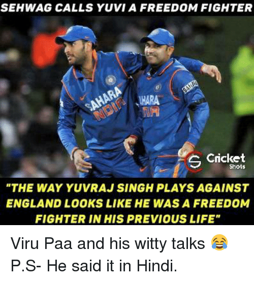"freedom fighters: SEHWAG CALLS YUVIA FREEDOM FIGHTER  Cricket  S Shots  ""THE WAY YUVRAJ SINGH PLAYS AGAINST  ENGLAND LOOKS LIKE HE WAS A FREEDOM  FIGHTER IN HIS PREVIOUS LIFE"" Viru Paa and his witty talks 😂  P.S- He said it in Hindi."