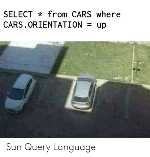 orientation: SELECT from CARS where  CARS.ORIENTATION  up Sun Query Language