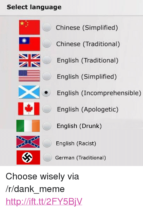 """apologetic: Select language  Chinese (Simplified)  Chinese (Traditional)  English (Traditional)  English (Simplified)  English (Incomprehensible)  English (Apologetic)  English (Drunk)  English (Racist)  German (Traditional) <p>Choose wisely via /r/dank_meme <a href=""""http://ift.tt/2FY5BjV"""">http://ift.tt/2FY5BjV</a></p>"""