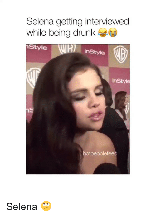 Drunk, Selena, and Girl Memes: Selena getting interviewed  while being drunk  Style Instyle  InStyle  tpeoplefeed Selena 🙄