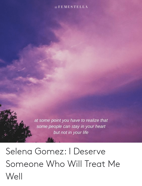 Selena Gomez: Selena Gomez: I Deserve Someone Who Will Treat Me Well