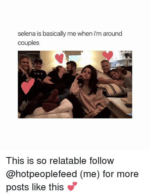 Selena, Relatable, and Girl Memes: selena is basically me when im around  couples This is so relatable follow @hotpeoplefeed (me) for more posts like this 💕