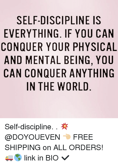 Gym, Links, and Can: SELF-DISCIPLINE IS  EVERYTHING. IF YOU CAN  CONQUER YOUR PHYSICAL  AND MENTAL BEING, YOU  CAN CONQUER ANYTHING  IN THE WORLD Self-discipline. . 💥 @DOYOUEVEN 👈🏼 FREE SHIPPING on ALL ORDERS! 🚚🌎 link in BIO ✔️