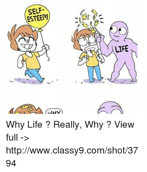 self esteem why life really why view full 4035183 self esteem why life ? really why ? view full