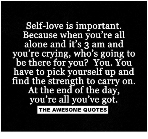 Quotes About Self Love And Strength : Being Alone, Crying, and Love: Self-love is important. Because when ...