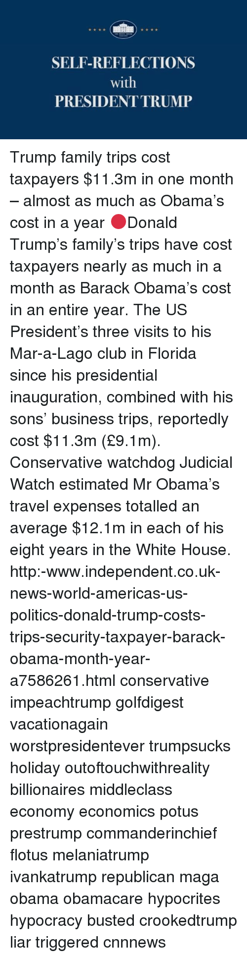 presidential inauguration: SELF-REFLECTIONS  with  PRESIDENT TRUMP Trump family trips cost taxpayers $11.3m in one month – almost as much as Obama's cost in a year 🔴Donald Trump's family's trips have cost taxpayers nearly as much in a month as Barack Obama's cost in an entire year. The US President's three visits to his Mar-a-Lago club in Florida since his presidential inauguration, combined with his sons' business trips, reportedly cost $11.3m (£9.1m). Conservative watchdog Judicial Watch estimated Mr Obama's travel expenses totalled an average $12.1m in each of his eight years in the White House. ☡http:-www.independent.co.uk-news-world-americas-us-politics-donald-trump-costs-trips-security-taxpayer-barack-obama-month-year-a7586261.html conservative impeachtrump golfdigest vacationagain worstpresidentever trumpsucks holiday outoftouchwithreality billionaires middleclass economy economics potus prestrump commanderinchief flotus melaniatrump ivankatrump republican maga obama obamacare hypocrites hypocracy busted crookedtrump liar triggered cnnnews