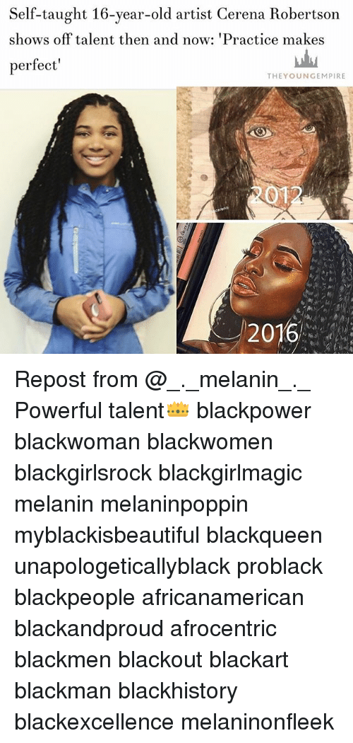 blackpeople: Self-taught 16-year-old artist Cerena Robertson  shows off talent then and now: 'Practice makes  perfect  THEYOUNGEMPIRE  2012  2016 Repost from @_._melanin_._ Powerful talent👑 blackpower blackwoman blackwomen blackgirlsrock blackgirlmagic melanin melaninpoppin myblackisbeautiful blackqueen unapologeticallyblack problack blackpeople africanamerican blackandproud afrocentric blackmen blackout blackart blackman blackhistory blackexcellence melaninonfleek