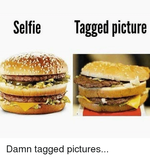 Memes, Selfie, and Tagged Picture: Selfie  Tagged picture Damn tagged pictures...
