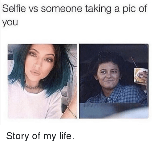 Kardashian, Celebrities, and Story of My Life: Selfie vs someone taking a pic of  you Story of my life.