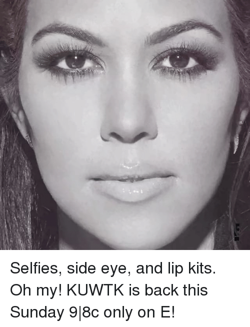 side-eye: Selfies, side eye, and lip kits. Oh my! KUWTK is back this Sunday 9|8c only on E!