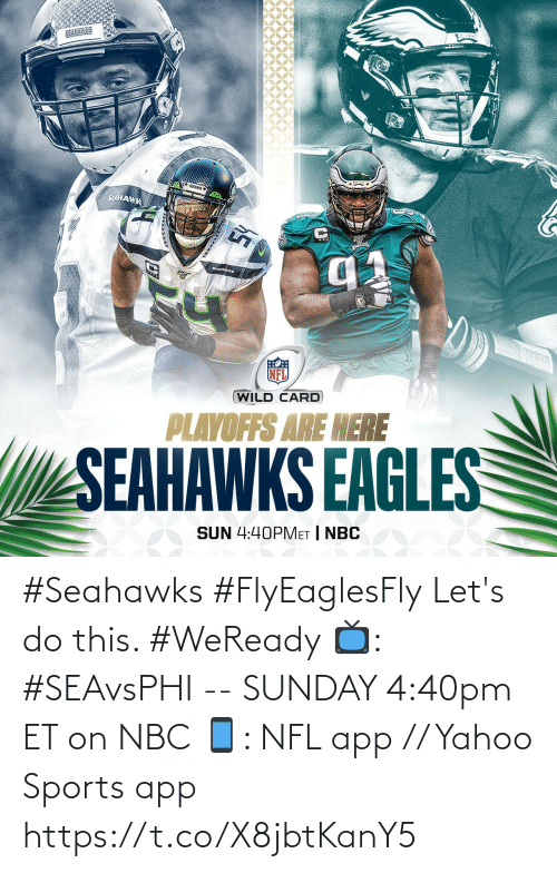playoffs: SELHAWK  SEAHANKS  (WILD CARD  PLAYOFFS ARE HERE  SEAHAWKS EAGLES  SUN 4:40PMET | NBC #Seahawks #FlyEaglesFly  Let's do this. #WeReady  📺: #SEAvsPHI -- SUNDAY 4:40pm ET on NBC 📱: NFL app // Yahoo Sports app https://t.co/X8jbtKanY5