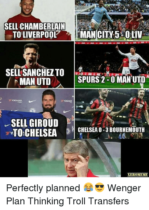 Memes, Troll, and Spurs: SELL CHAMBERLAIN  TOLIVERPO0LMAN CITY 5 OLIV  AIA  SELLSANCHEZTO  MAN UTD  SPURS 2-O MANUTD  A1  SELL GIROUD  CHELSEAO-3 BOURNEMOUTH  EROMEME Perfectly planned 😂😎 Wenger Plan Thinking Troll Transfers