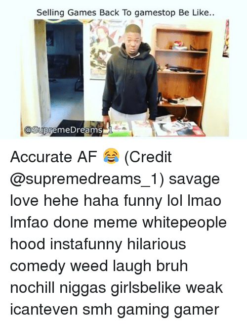 Funnyes: Selling Games Back To gamestop Be Like..  a Supreme Dreams Accurate AF 😂 (Credit @supremedreams_1) savage love hehe haha funny lol lmao lmfao done meme whitepeople hood instafunny hilarious comedy weed laugh bruh nochill niggas girlsbelike weak icanteven smh gaming gamer
