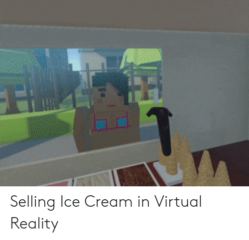 Virtual Reality: Selling Ice Cream in Virtual Reality