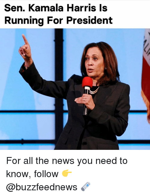 For President: Sen. Kamala Harris Is  Runnina For President For all the news you need to know, follow 👉 @buzzfeednews 🗞